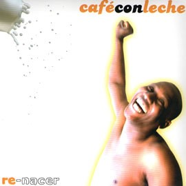 Café Con Leche - Re Nacer (Tracks Mp3)