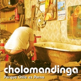 Cholomandinga - Porque Chile Es Porno (Tracks Mp3)
