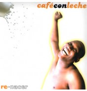 Caf Con Leche - Re Nacer
